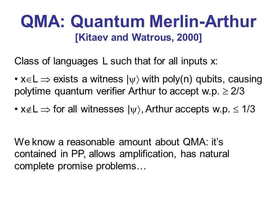 QMA: Quantum Merlin-Arthur [Kitaev and Watrous, 2000]